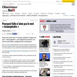Pourquoi Valls n'aime pas le mot «islamophobie»