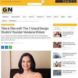 Tête-à-Tête with 'The 7 Island Design Studio's' founder Vandana Khilare  - Good Newwws