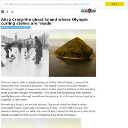 Ailsa Craig-the ghost island where Olympic curling stones are 'made'