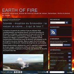 Islande - éruption du Grimsvötn : le volcan se calme ... à qui le tour ? - Le blog de Bernard Duyck