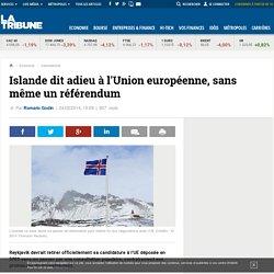 Islande dit adieu à l'Union européenne, sans même un référendum