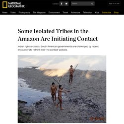 Some Isolated Tribes in the Amazon Are Initiating Contact