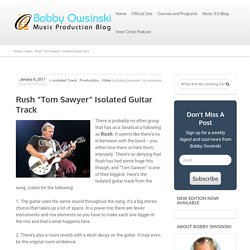 "Rush ""Tom Sawyer"" Isolated Guitar Track - Bobby Owsinski's Music Production Blog"