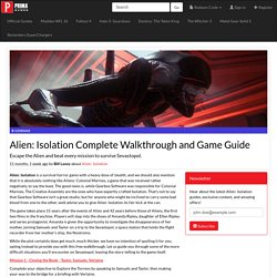Alien: Isolation Complete Walkthrough and Game Guide