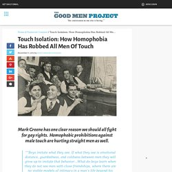 Touch Isolation: How Homophobia Has Robbed All Men Of Touch -