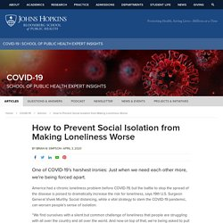 How to Prevent Social Isolation from Making Loneliness Worse - COVID-19 - Johns Hopkins Bloomberg School of Public Health