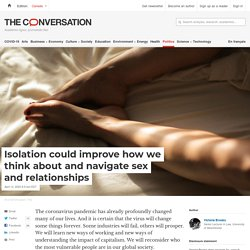 Isolation could improve how we think about and navigate sex and relationships