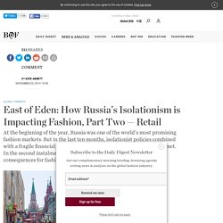 East of Eden: How Russia's Isolationism is Impacting Fashion, Part Two — Retail