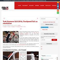 Trek Domane SLR 2016, l'IsoSpeed fait sa révolution - Matos vélo, actualités vélo de route et tests de matériel cyclisme