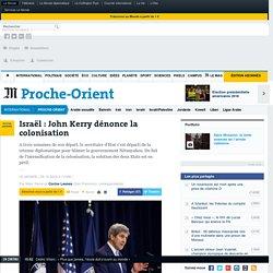 Israël : John Kerry dénonce la colonisation