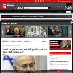 Israël: le gouvernement adopte le principe d'un Etat-nation juif - Moyen-Orient