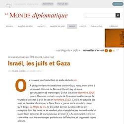 Israël, les juifs, Gaza et les mensonges de BHL (suite, sans fin), par Alain Gresh (Les blogs du Diplo, 21 juillet 2014)