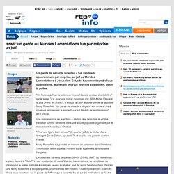 Israël: un garde au Mur des Lamentations tue par méprise un juif