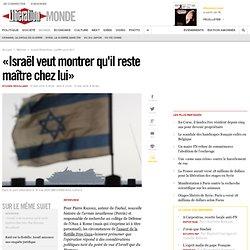 «Israël veut montrer qu'il reste maître chez lui»