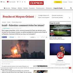 Israël - Palestine: comment éviter les intoxs?