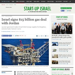Israel signs $15 billion gas deal with Jordan