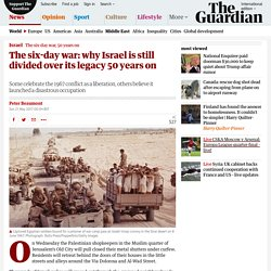 The six-day war: why Israel is still divided over its legacy 50 years on
