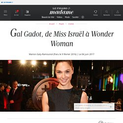 Gal Gadot, de Miss Israël à Wonder Woman - Madame Figaro