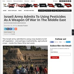 Israeli Army Admits To Using Pesticides As A Weapon Of War In The Middle East