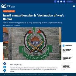 Israeli annexation plan is 'declaration of war': Hamas