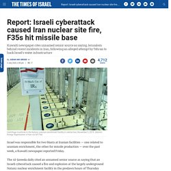 Report: Israeli cyberattack caused Iran nuclear site fire, F35s hit missile base