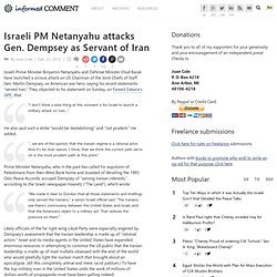 Israeli PM Netanyahu attacks Gen. Dempsey as Servant of Iran