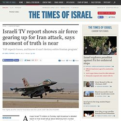 Israeli TV report shows air force gearing up for Iran attack, says moment of truth is near