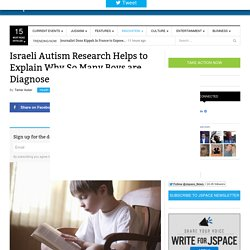 Israeli Autism Research Helps to Explain Why So Many Boys are Diagnosed