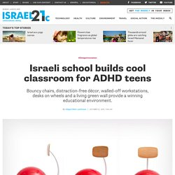 Israeli school builds cool classroom for ADHD teens