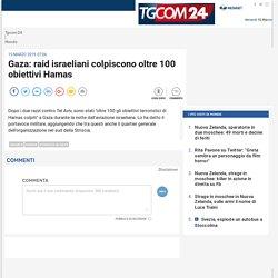 Gaza: raid israeliani colpiscono oltre 100 obiettivi Hamas