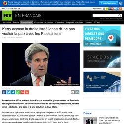 Kerry accuse la droite israélienne de ne pas vouloir la paix avec les Palestiniens