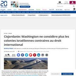 Cisjordanie: Washington ne considère plus les colonies israéliennes contraires au droit international