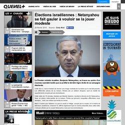 Élections israéliennes : Netanyahou se fait gauler à vouloir se la jouer modeste