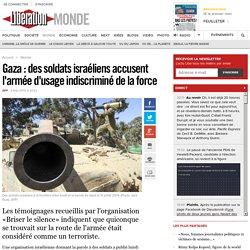 Gaza : des soldats israéliens accusent l'armée d'usage indiscriminé de la force