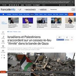 """Israéliens et Palestiniens s'accordent sur un cessez-le-feu """"illimité"""" dans la bande de Gaza"""