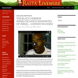 The Black Hebrew Israelites and Canaanites of Israel – History in Video – Rasta Livewire