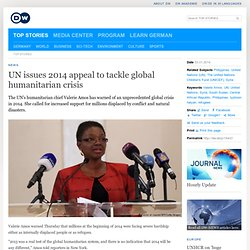 UN issues 2014 appeal to tackle global humanitarian crisis