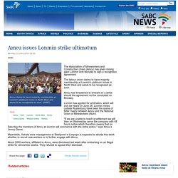 Amcu issues Lonmin strike ultimatum:Monday 10 June 2013