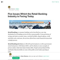 Five Issues Which the Retail Banking Industry is Facing Today