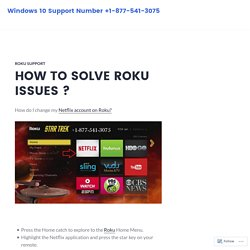 HOW TO SOLVE ROKU ISSUES ? – Windows 10 Support Number +1-877-541-3075