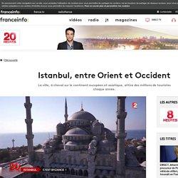 Istanbul, entre Orient et Occident