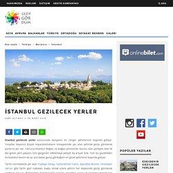 İstanbul Gezilecek Yerler & Görülecek Yerler Gezip Gördüm