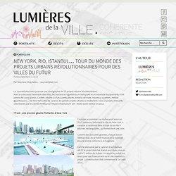 New York, Rio, Istanbul… Tour du monde des projets urbains révolutionnaires pour des villes du futur