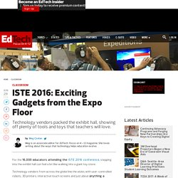 ISTE 2016: Exciting Gadgets from the Expo Floor