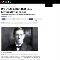 It's OK to admit that H.P. Lovecraft was racist