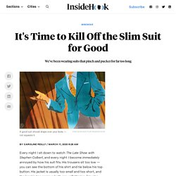 It's Time to Kill the Slim Suit