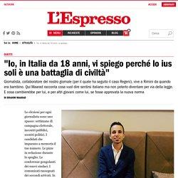 """""""Io, in Italia da 18 anni, vi spiego perché lo ius soli è una battaglia di civiltà"""""""