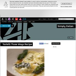 Simply Italian - Articles - Tortelli Three Ways Recipe