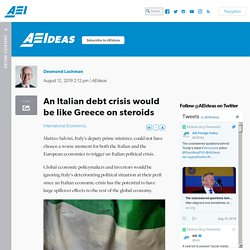 An Italian debt crisis would be like Greece on steroids