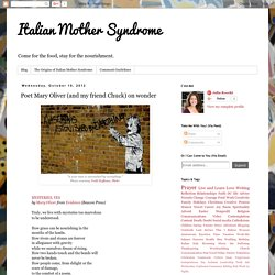 Italian Mother Syndrome: Poet Mary Oliver (and my friend Chuck) on wonder